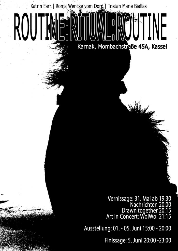 Ausstellungsplakat: Eine schwarze Silhouette vor weißem Hintergrund. Routine:Ritual:Routine mit Katrin Farr | Ronja Wencke vom Dorp | Tristan Marie Biallas Im Karnak | Mombachstraße 45a | Kassel Vernissage: 31. Mai ab 19:30 Nachrichten 20:00 Drawn together 20:15 Art in Concert: WoiWoi 21:15 Ausstellung: 1. -5. Juni 15:00 – 20:00 Finissage: 5. Juni 20:00 – 23:00