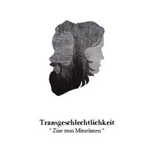Scherenschnitt eines Kopfes mit zwei Gesichtern. Darunter die Schrift: Transgeschlechtlichkeit - Zine zum Mitnehmen. Bild verlinkt zu pdf Datei des Zines.