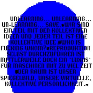 Das Bild zeigt einen verpixelten blauen Fleck. Davor steht: unlearning...unlearning...unearning...save.wir sind ein teil mit den kollektiven ideen und jeder teil ist eine kollektive idee.who is fucking whom?reproduktion selbst durchzuführen ist mittlerweile doch ein luxus für maschinen mit zu viel zeit. der raum ist unser spiegelbild, unsere virtuelle kollektive persönlichkeit. Das Bild verlinkt zur Arbeit Cyberfeminism